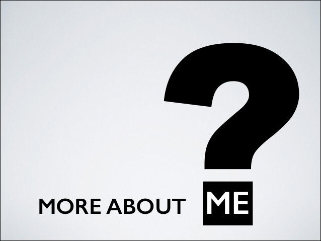 ?MORE ABOUT ME