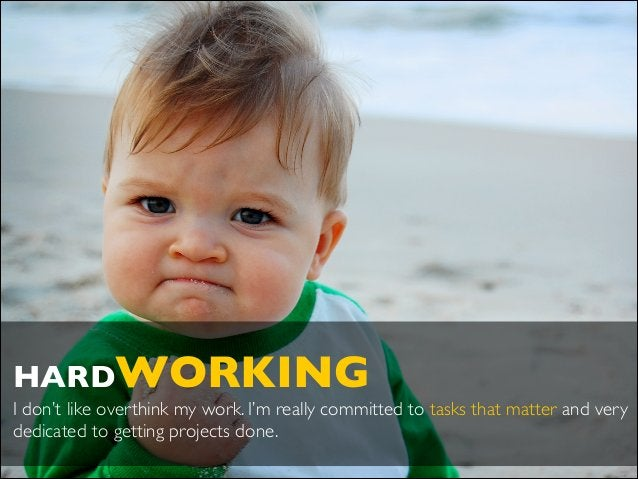 ! HARDWORKING  I don't like overthink my work. I'm really committed to tasks that matter and very dedicated to getting pr...