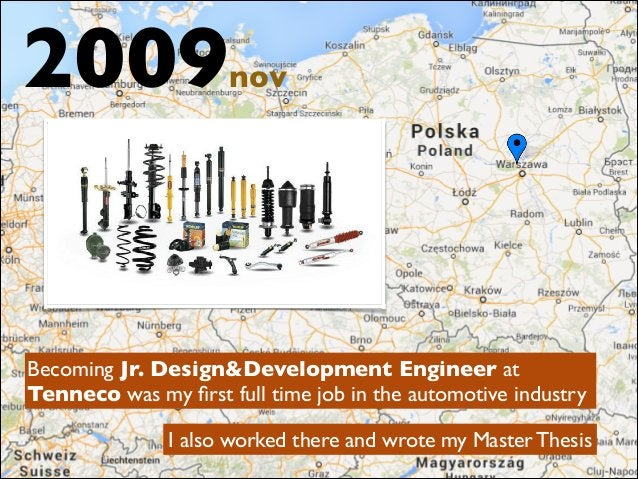 2009nov Becoming Jr. Design&Development Engineer at Tenneco was my first full time job in the automotive industry I also wo...