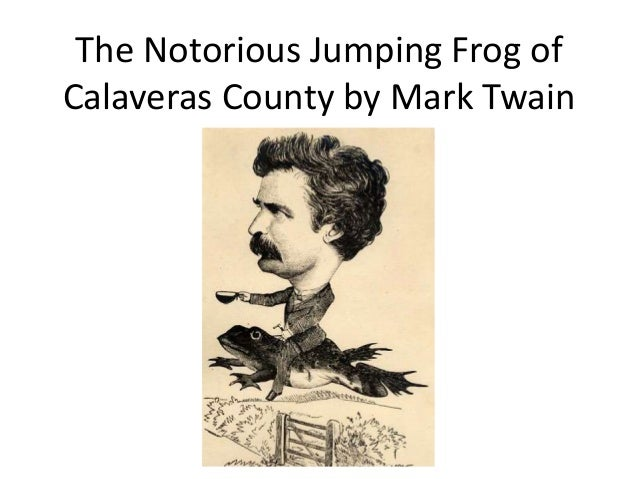 calaveras county essay frog jumping notorious The celebrated jumping frog of calaveras county analysis essay  the celebrated jumping frog of calaveras county mark twain audiobook short story .