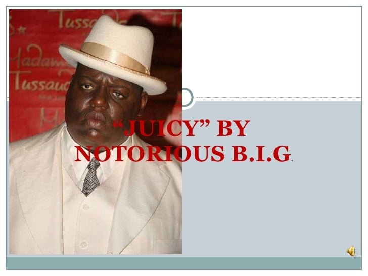 """"""" JUICY"""" BY  NOTORIOUS B.I.G ."""