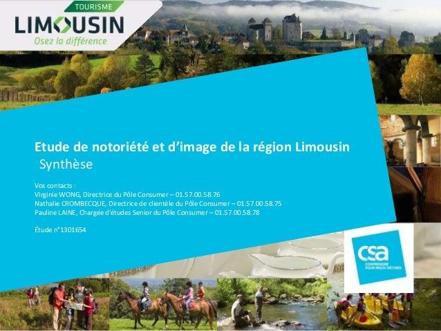 Etude de notoriété et d'image de la région Limousin -Synthèse Vos contacts : Virginie WONG, Directrice du Pôle Consumer – ...