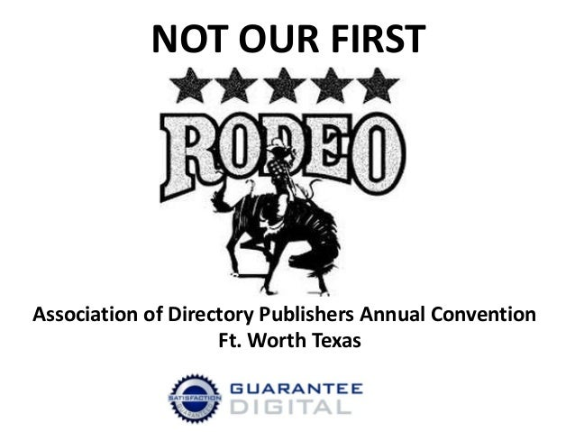 NOT OUR FIRST Association of Directory Publishers Annual Convention Ft. Worth Texas
