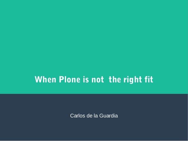 When Plone is not the right fit Carlos de la Guardia