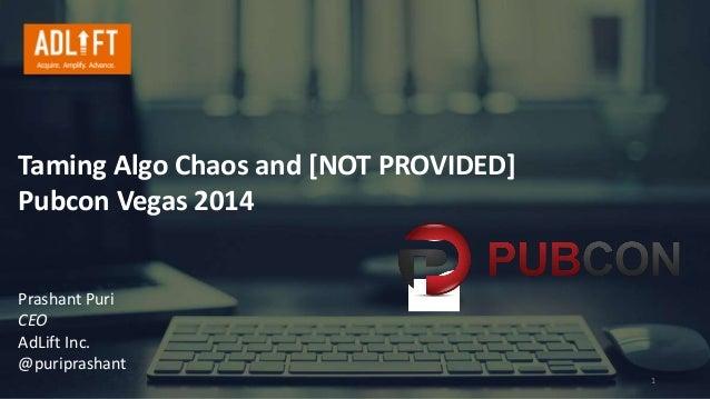 Taming Algo Chaos and [NOT PROVIDED]  Pubcon Vegas 2014  Prashant Puri  CEO  AdLift Inc.  @puriprashant  1