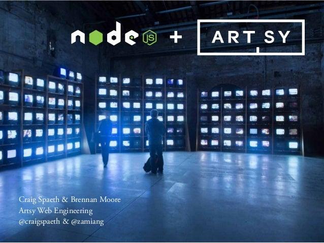 Craig Spaeth & Brennan Moore Artsy Web Engineering @craigspaeth & @zamiang