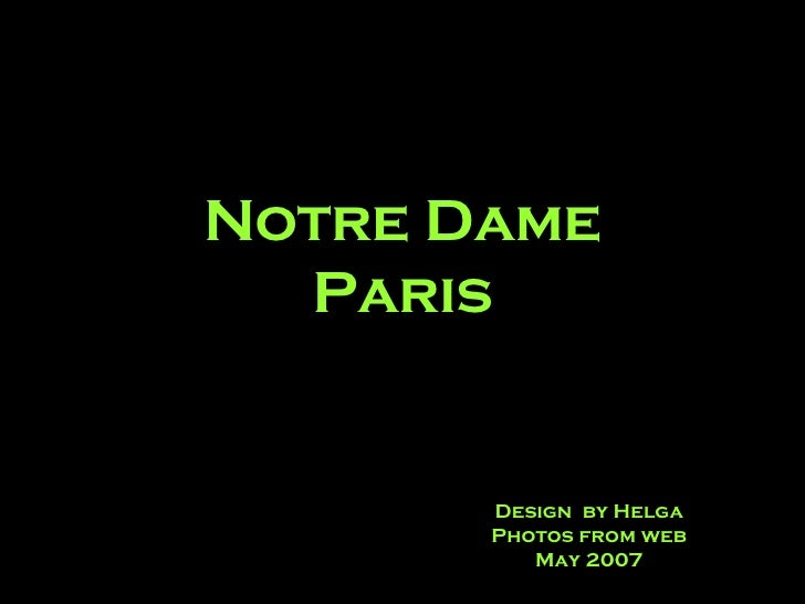 Notre Dame Paris Design  by Helga Photos from web May 2007