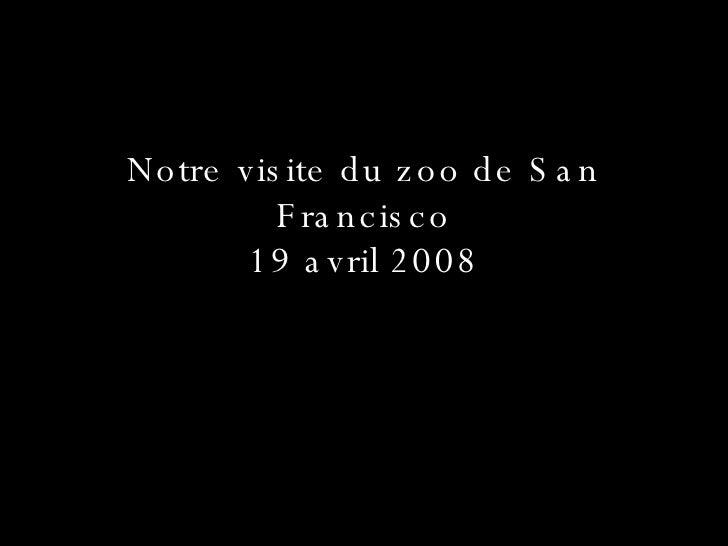 Notre visite du zoo de San Francisco 19 avril 2008