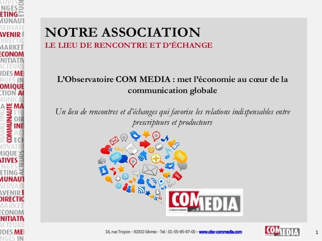 NOTRE ASSOCIATION LE LIEU DE RENCONTRE ET D'ÉCHANGE  L'Observatoire COM MEDIA : met l'économie au cœur de la communication...