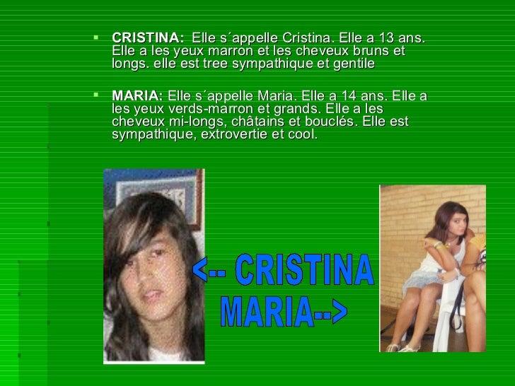 <ul><li>CRISTINA:  Elle s´appelle Cristina. Elle a 13 ans. Elle a les yeux marron et les cheveux bruns et longs. elle est ...
