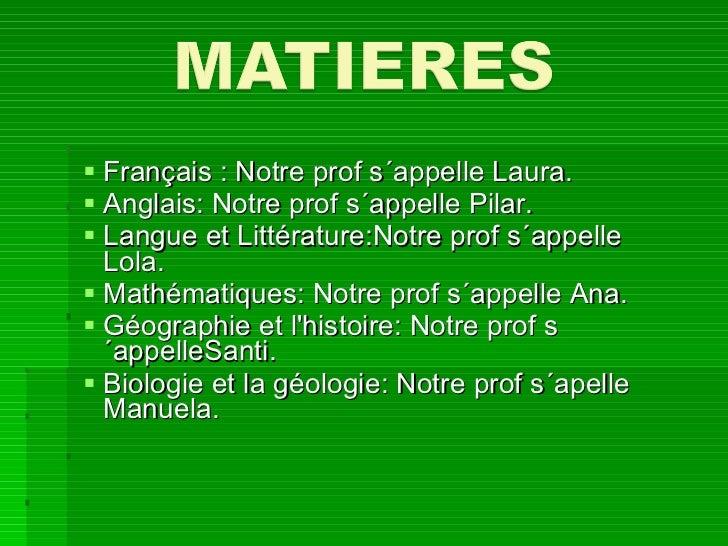 <ul><li>Français : Notre prof s´appelle  Laura. </li></ul><ul><li>Anglais:  Notre prof s´appelle Pilar. </li></ul><ul><li>...