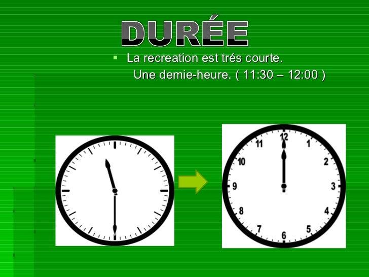 <ul><li>La recreation est trés courte. </li></ul><ul><li>Une demie-heure. ( 11:30 – 12:00 ) </li></ul>