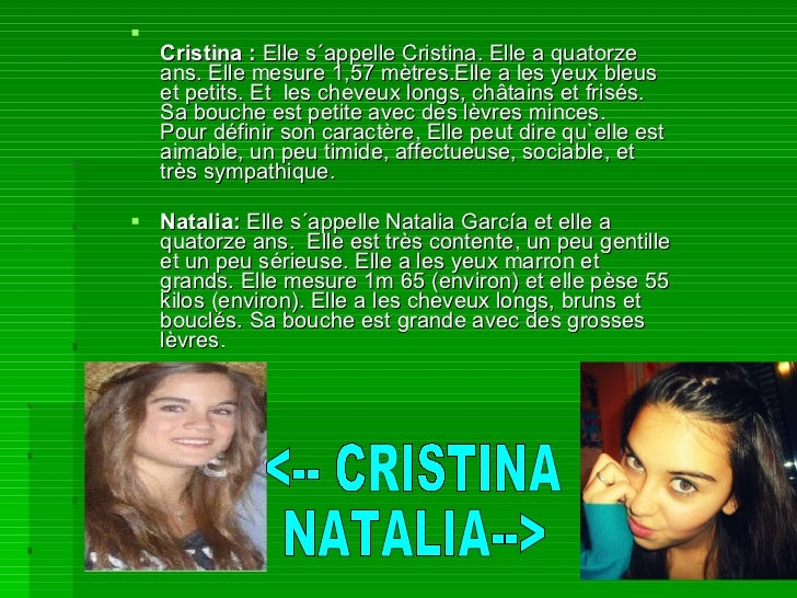 <ul><li>Cristina :  Elle s´appelle Cristina. Elle a quatorze ans. Elle mesure 1,57 mètres.Elle a les yeux bleus et petits....