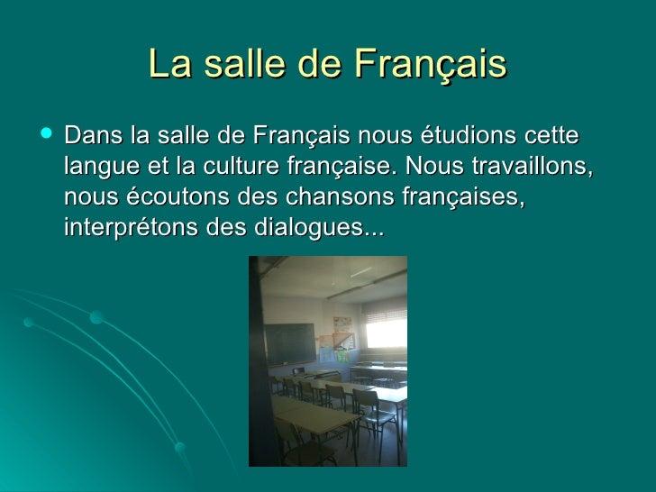 La salle de Français <ul><li>Dans la salle de Français nous étudions cette langue et la culture française. Nous travaillon...