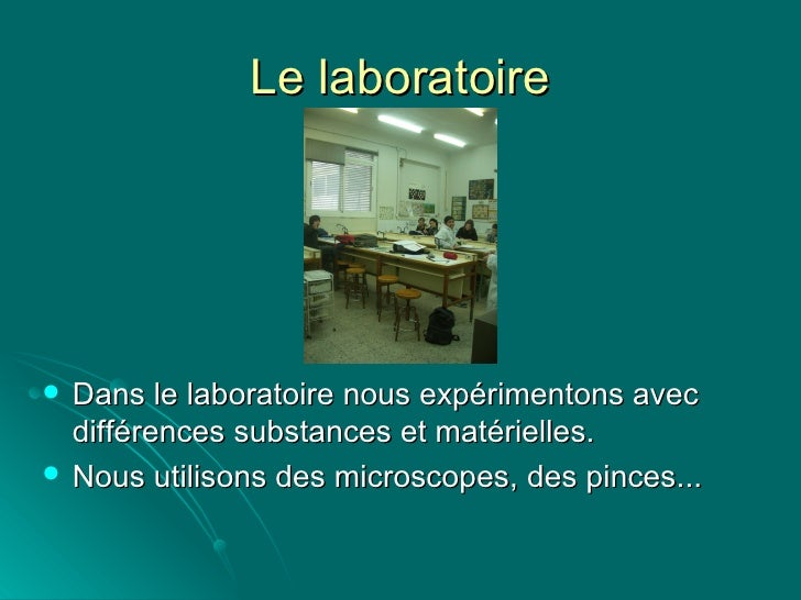 Le laboratoire <ul><li>Dans le laboratoire nous expérimentons avec différences substances et matérielles. </li></ul><ul><l...