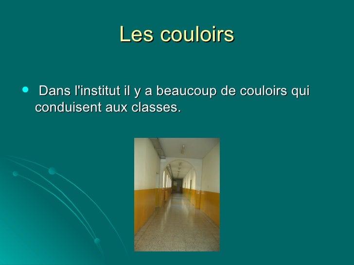 Les couloirs <ul><li>Dans l'institut il y a beaucoup de couloirs qui conduisent aux classes.  </li></ul>