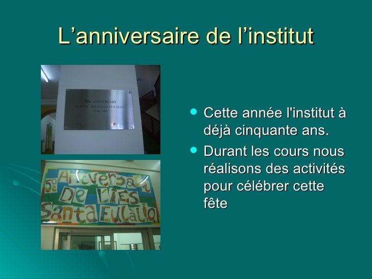 L'anniversaire de l'institut <ul><li>Cette année l'institut à déjà cinquante ans. </li></ul><ul><li>Durant les cours nous ...