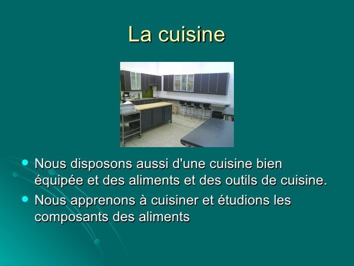 La cuisine <ul><li>Nous disposons aussi d'une cuisine bien équipée et des aliments et des outils de cuisine.  </li></ul><u...