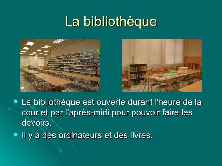 La bibliothèque <ul><li>La bibliothèque est ouverte durant l'heure de la cour et par l'après-midi pour pouvoir faire les d...