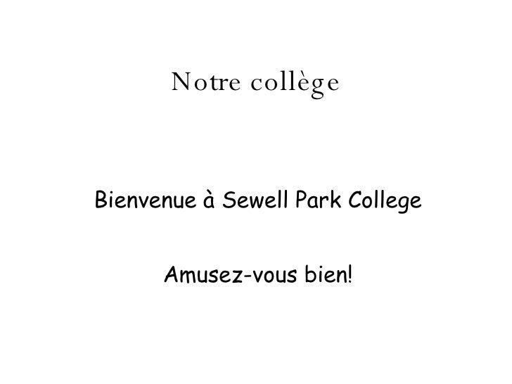Notre coll ège Bienvenue  à Sewell Park College Amusez-vous bien!