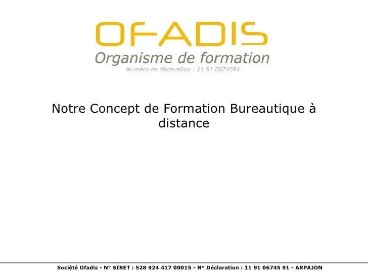 Notre Concept de Formation Bureautique à                distanceSociété Ofadis - N° SIRET : 528 924 417 00015 - N° Déclara...