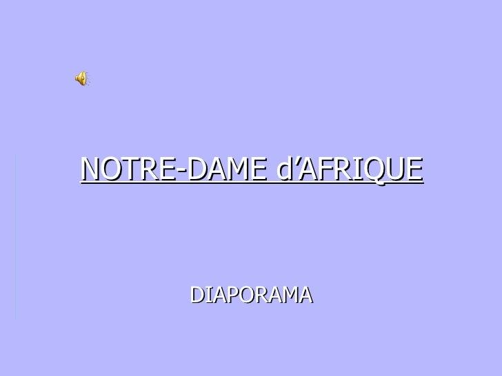 NOTRE-DAME d'AFRIQUE DIAPORAMA