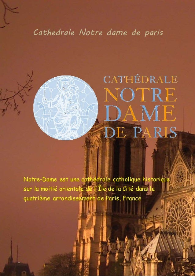 Cathedrale Notre dame de paris Notre-Dame est une cathédrale catholique historique sur la moitié orientale de l'Île de la ...
