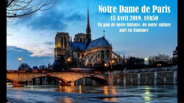 Notre Dame de Paris 15 Avril 2019. 18h50 Un pan de notre histoire, de notre culture part en flammes