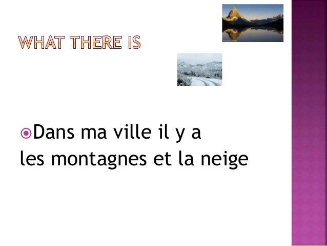 Dans ma ville il y a  les montagnes et la neige