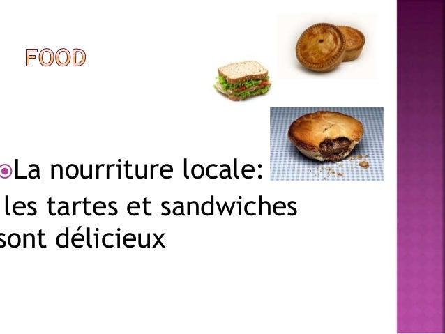 La nourriture locale:  les tartes et sandwiches  sont délicieux