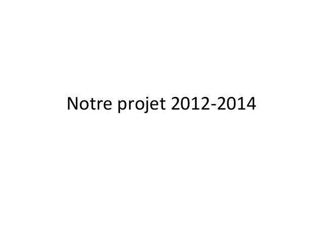 Notre projet 2012-2014
