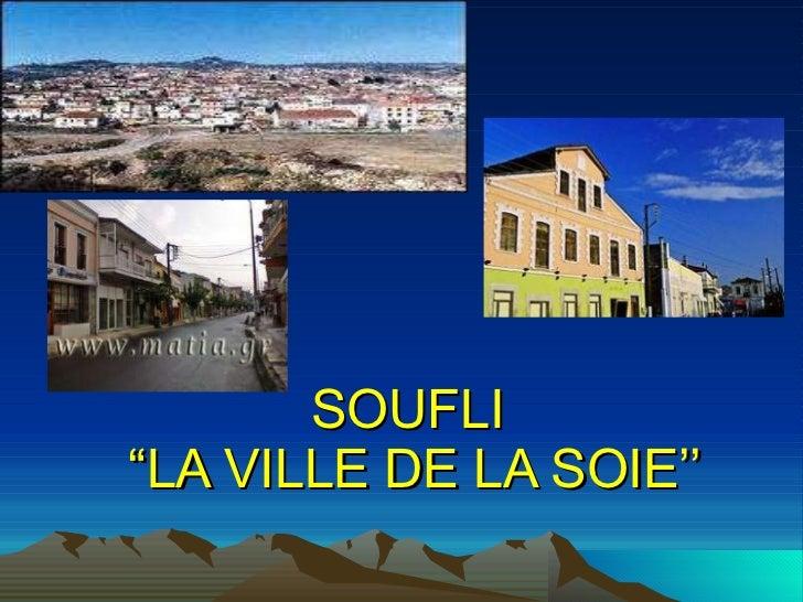 """SOUFLI   """"LA VILLE DE LA SOIE''"""