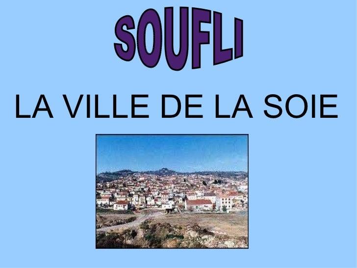 LA VILLE DE LA SOIE SOUFLI
