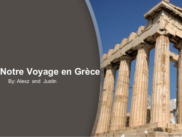 Notre Voyage en Grèce By: Alexz and Justin