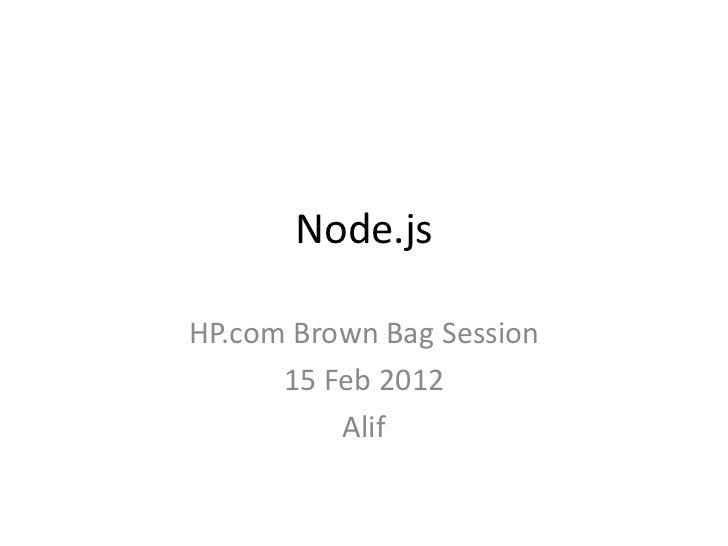 Node.jsHP.com Brown Bag Session      15 Feb 2012          Alif