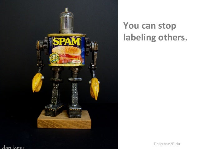 You  can  stop  labeling  others.  Tinkerbots/Flickr