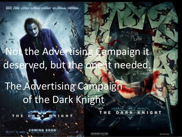 Not the Advertising Campaign it deserved, but the one it needed. The Advertising Campaign of the Dark Knight