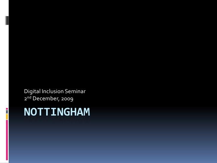 Nottingham <br />Digital Inclusion Seminar<br />2nd December, 2009<br />
