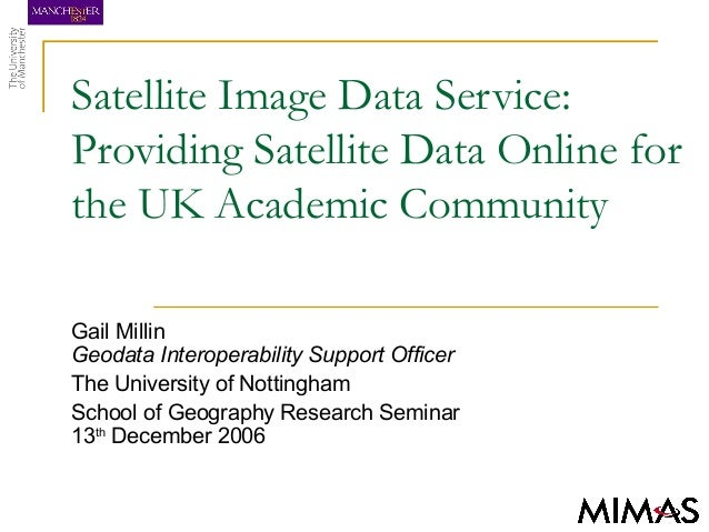 Satellite Image Data Service: Providing Satellite Data Online for the UK Academic Community Gail Millin Geodata Interopera...