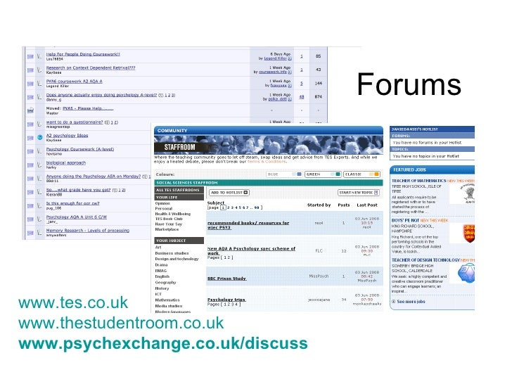 Forums www.tes.co.uk www.thestudentroom.co.uk   www.psychexchange.co.uk/discuss