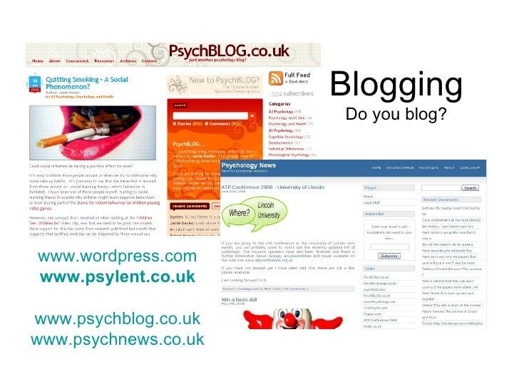 Blogging Do you blog? www.wordpress.com www.psylent.co.uk www.psychblog.co.uk www.psychnews.co.uk