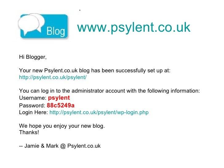 www.psylent.co.uk   Hi Blogger, Your new Psylent.co.uk blog has been successfully set up at: http://psylent.co.uk/psylent/...