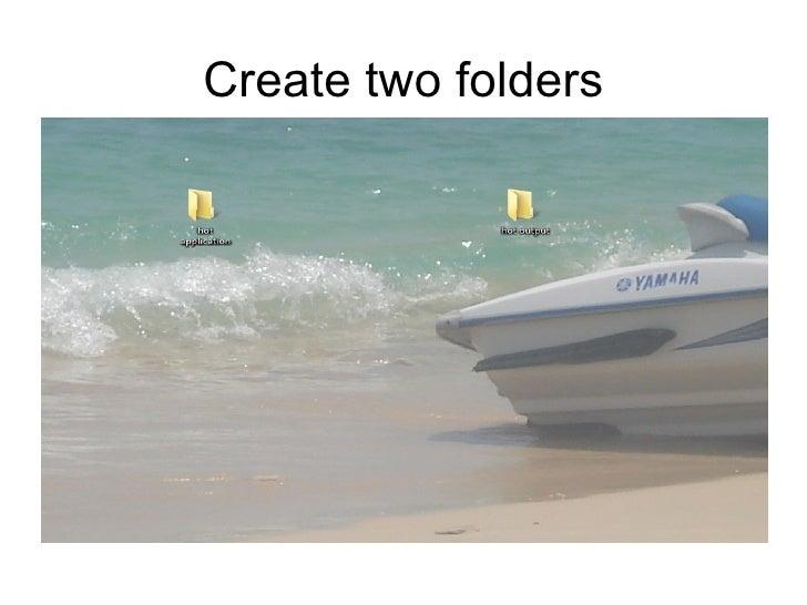 Create two folders
