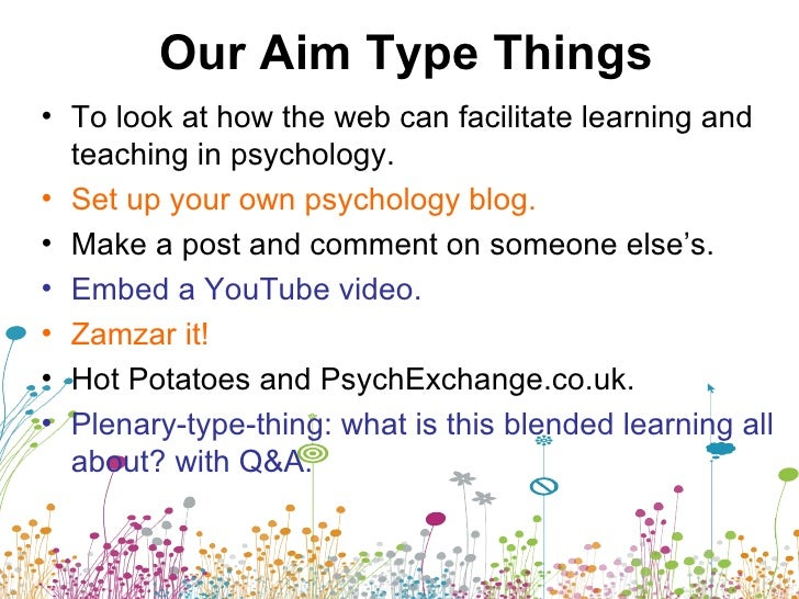 Our Aim Type Things <ul><li>To look at how the web can facilitate learning and teaching in psychology. </li></ul><ul><li>S...