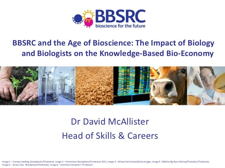 BBSRC and the Age of Bioscience: The Impact of Biology           and Biologists on the Knowledge-Based Bio-Economy        ...