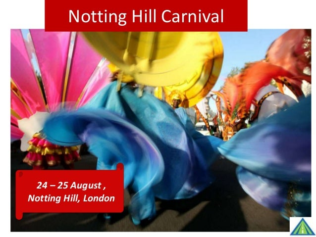 Notting Hill Carnival 24 – 25 August , Notting Hill, London