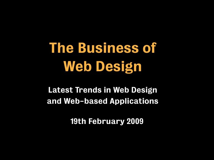 The Business of   Web Design Latest Trends in Web Design and Web-based Applications       19th February 2009