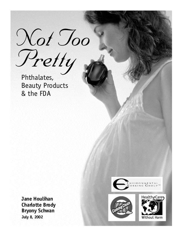 Not TooPrettyPhthalates,Beauty Products& the FDAJane HoulihanCharlotte BrodyBryony SchwanJuly 8, 2002