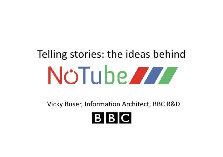 Telling	  stories:	  the	  ideas	  behind	     Vicky	  Buser,	  Informa;on	  Architect,	  BBC	  R&D