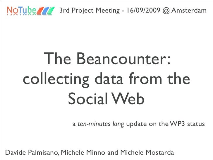 3rd Project Meeting - 16/09/2009 @ Amsterdam             The Beancounter:      collecting data from the             Social...